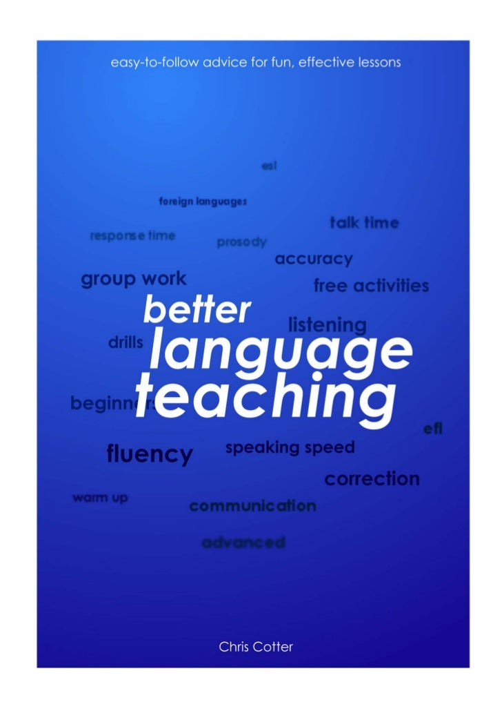 Better Language Teachingby Chris CotterCopyright 2009 Chris CotterAll rights reservedNo part of this publication may be re...