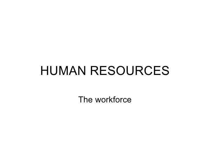 HUMAN RESOURCES The workforce