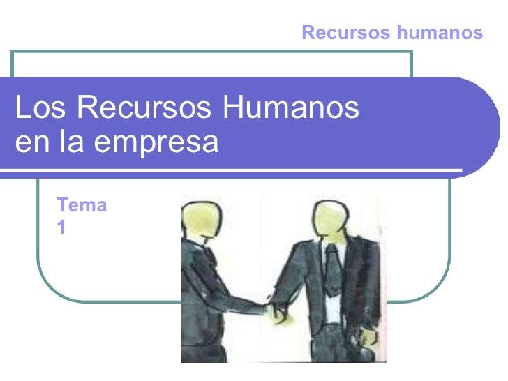 Los Recursos Humanos  en la empresa Recursos humanos Tema 1