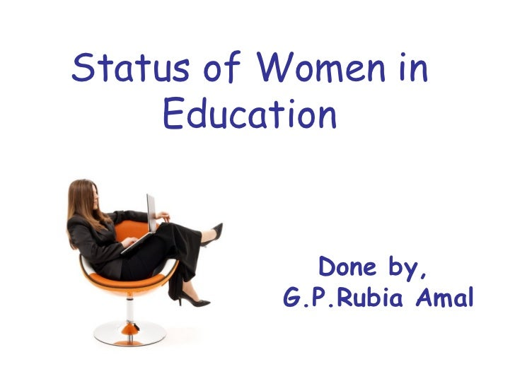 Status of Women in    Education            Done by,          G.P.Rubia Amal