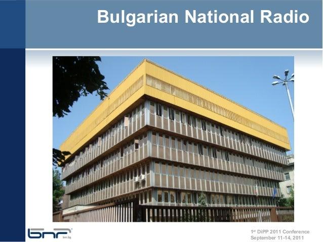 Bulgarian National Radio                 1st DiPP 2011 Conference                 September 11-14, 2011