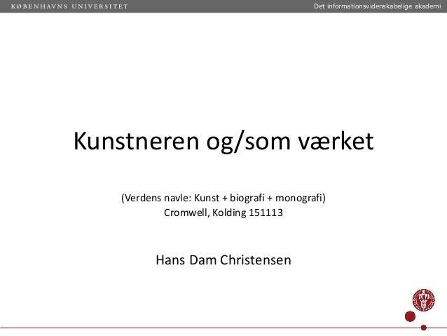 Det informationsvidenskabelige akademi  Kunstneren og/som værket (Verdens navle: Kunst + biografi + monografi) Cromwell, K...