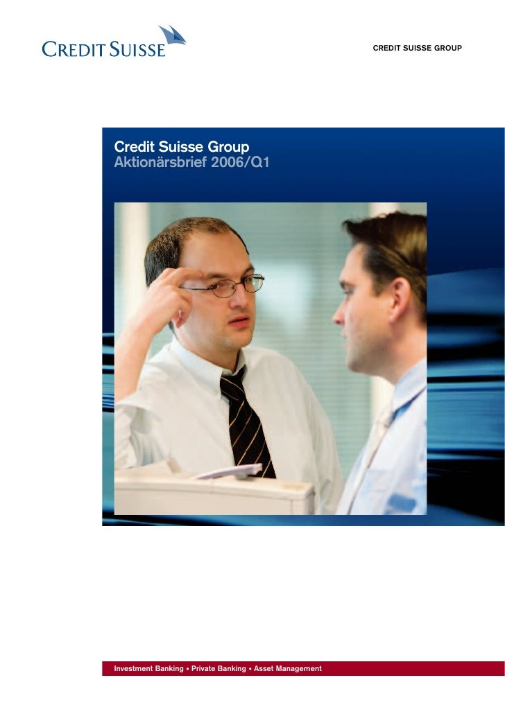 CREDIT SUISSE GROUP     Credit Suisse Group Aktionärsbrief 2006/Q1     Investment Banking • Private Banking • Asset Manage...