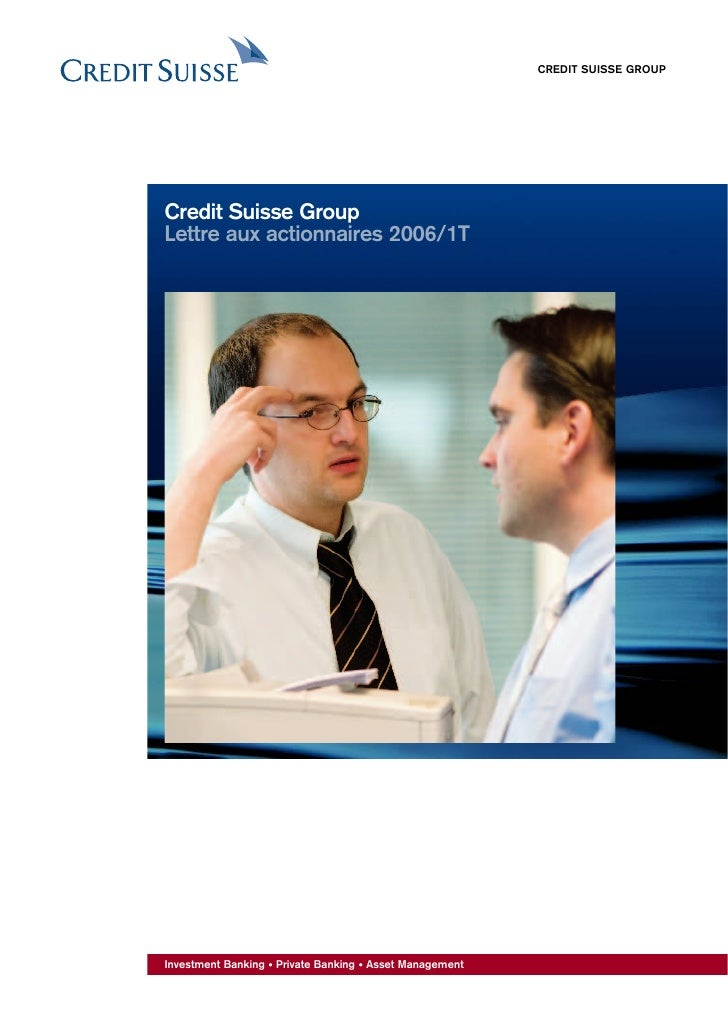 CREDIT SUISSE GROUP     Credit Suisse Group Lettre aux actionnaires 2006/1T     Investment Banking • Private Banking • Ass...