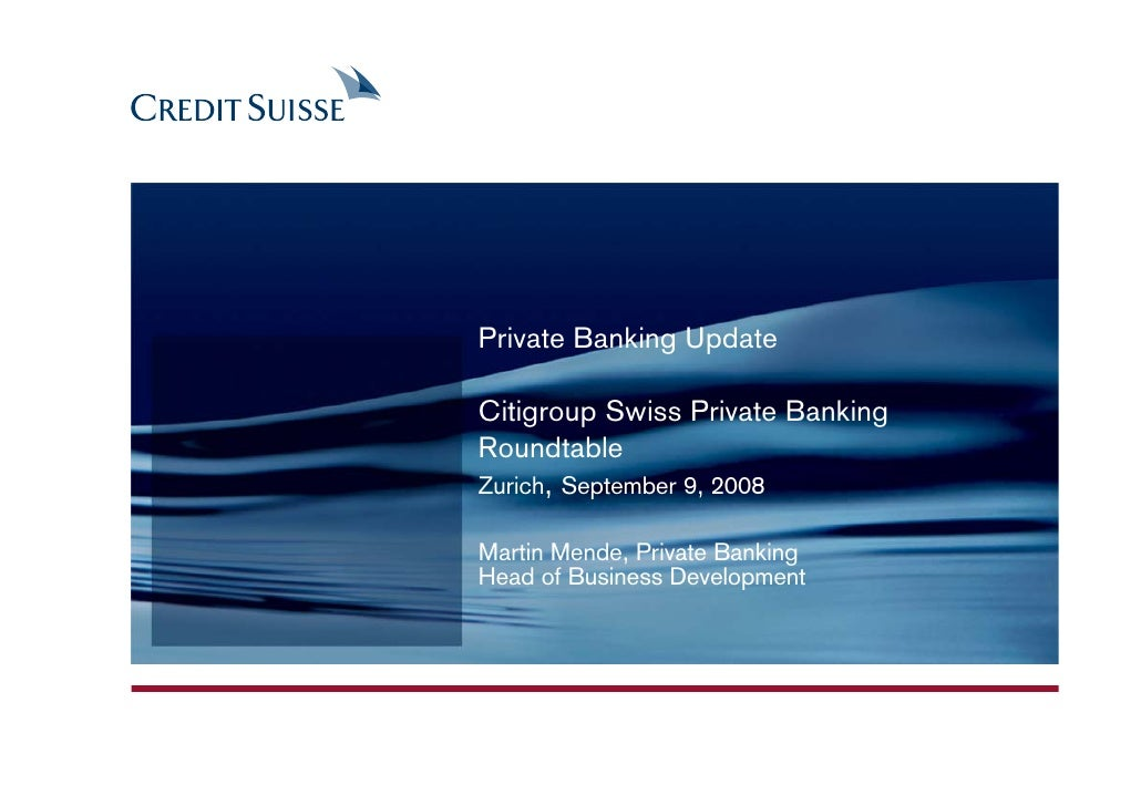 Private Banking Update  Citigroup Swiss Private Banking Roundtable Zurich, September 9, 2008  Martin Mende, Private Bankin...