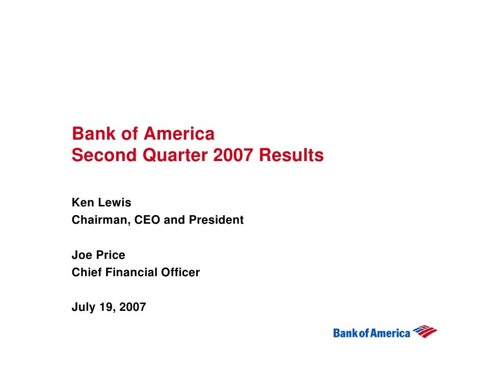 Bank of America Second Quarter 2007 Results  Ken Lewis Chairman, CEO and President  Joe Price Chief Financial Officer  Jul...