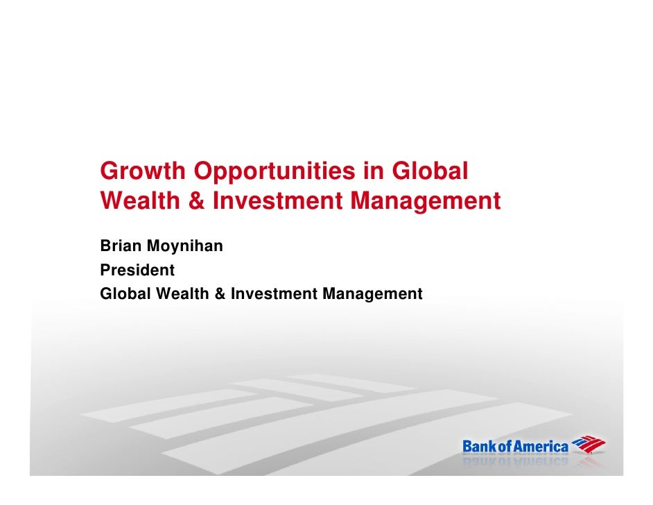 Growth Opportunities in Global Wealth & Investment Management Brian Moynihan President Global Wealth & Investment Manageme...
