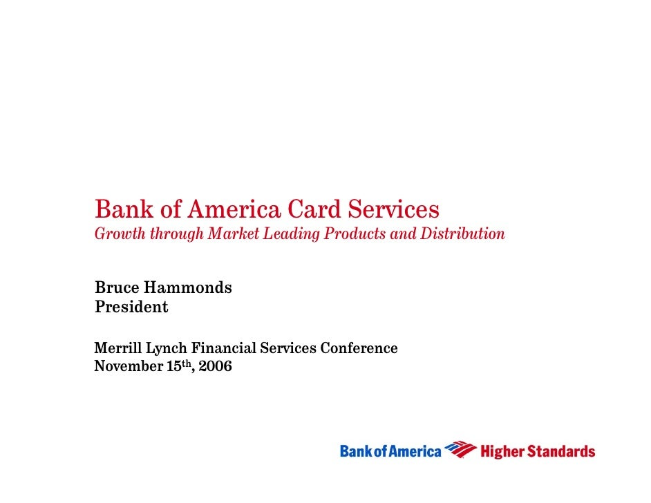 Bank of America Card Services Growth through Market Leading Products and Distribution   Bruce Hammonds President  Merrill ...
