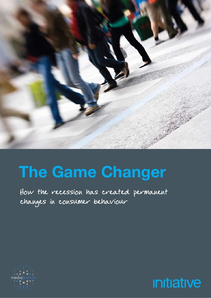 The Game Changer How the recession has created permanent changes in consumer behaviour