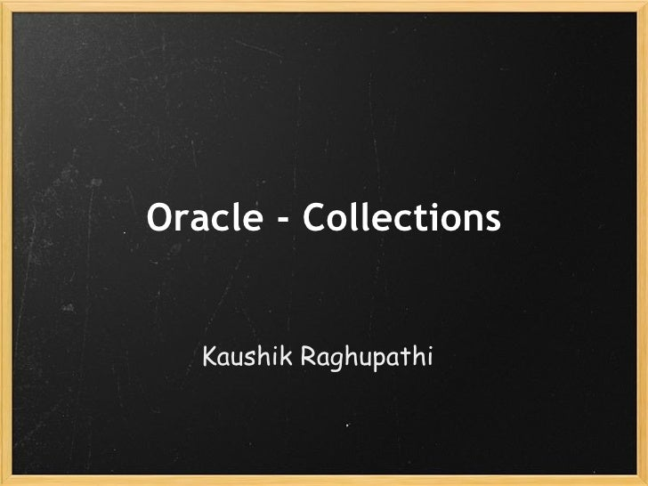 Oracle - Collections Kaushik Raghupathi