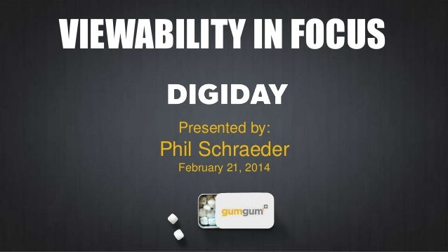 VIEWABILITY IN FOCUS Presented by:  Phil Schraeder February 21, 2014