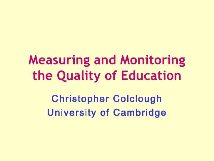 Measuring and Monitoringthe Quality of Education   Christopher Colclough  University of Cambridge
