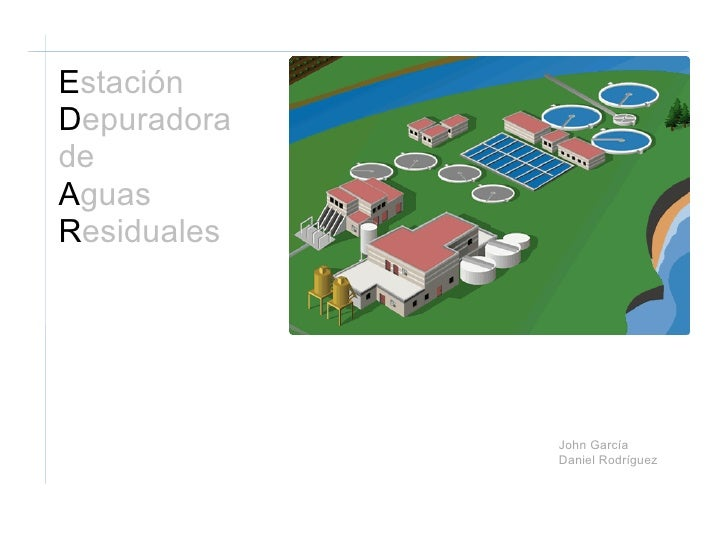 E stación   D epuradora   de  A guas  R esiduales John García Daniel Rodríguez