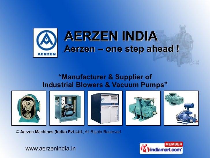 "AERZEN INDIA  Aerzen – one step ahead ! "" Manufacturer & Supplier of Industrial Blowers & Vacuum Pumps"""