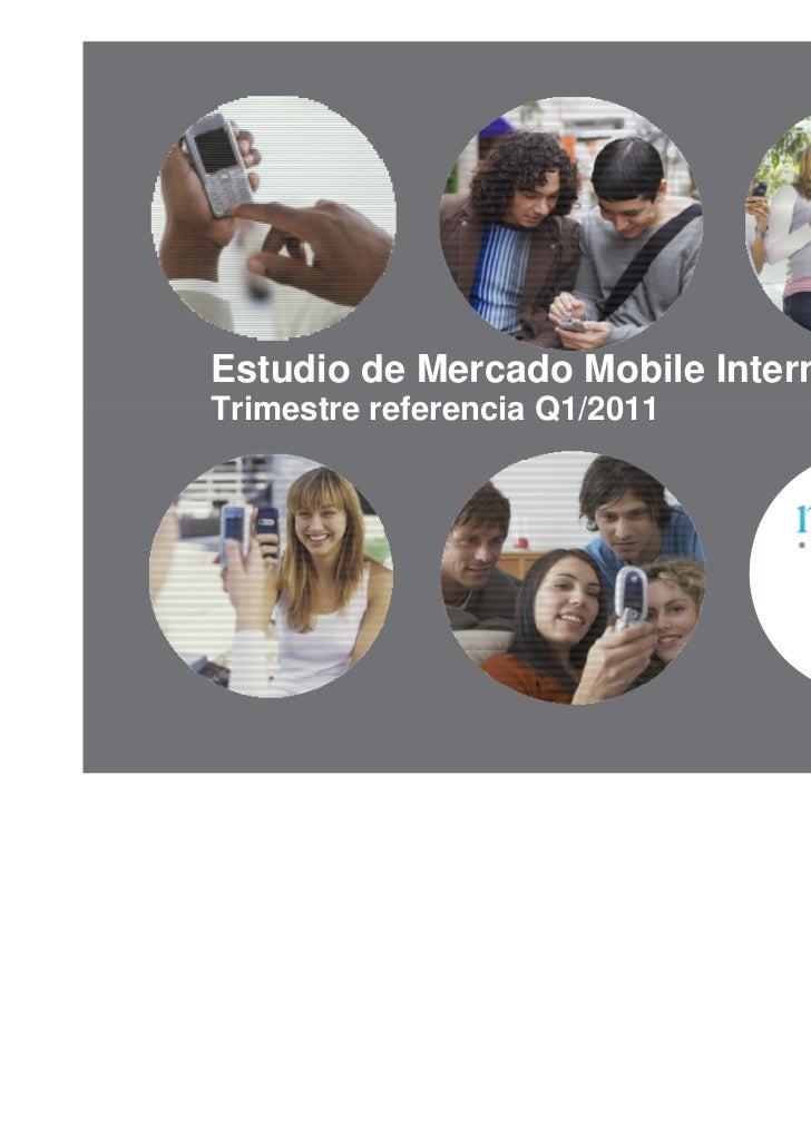 Estudio de Mercado Mobile InternetTrimestre referencia Q1/2011                        Confidential & Proprietary •All righ...