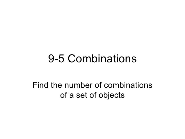 9-5 Combinations Find the number of combinations of a set of objects