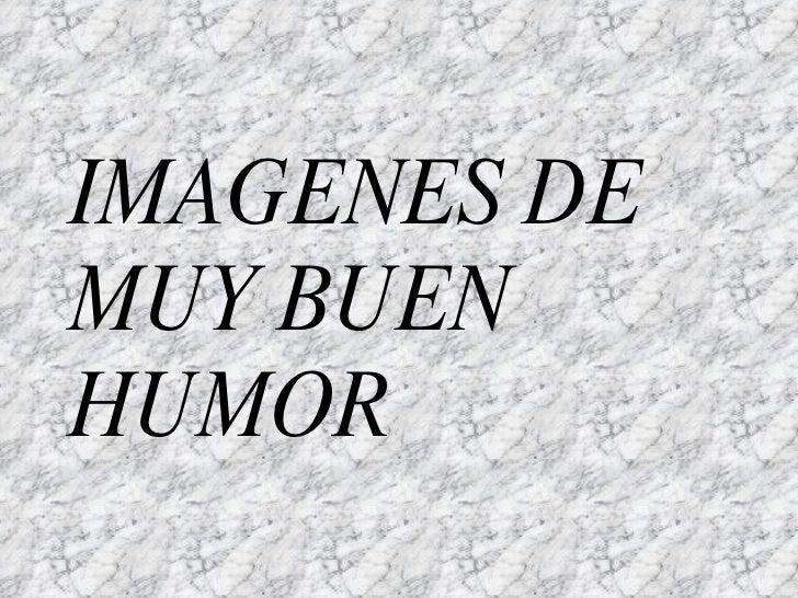 IMAGENES DE MUY BUEN HUMOR