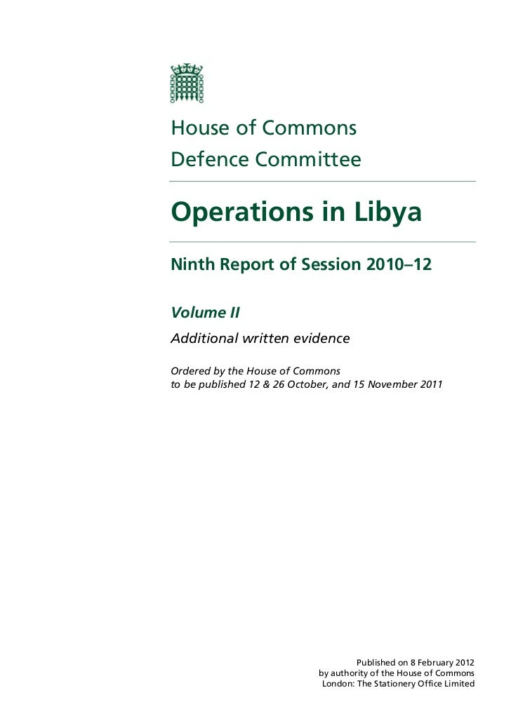 House of CommonsDefence CommitteeOperations in LibyaNinth Report of Session 2010–12Volume IIAdditional written evidenceOrd...