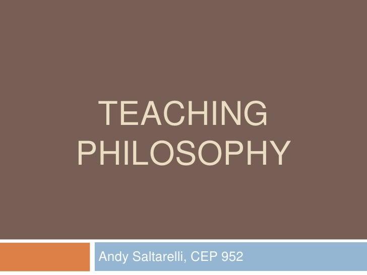 Teaching Philosophy<br />Andy Saltarelli, CEP 952<br />