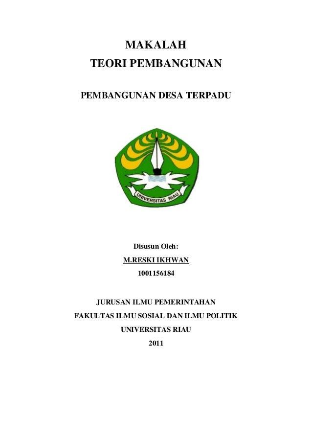 MAKALAH TEORI PEMBANGUNAN PEMBANGUNAN DESA TERPADU  Disusun Oleh: M.RESKI IKHWAN 1001156184  JURUSAN ILMU PEMERINTAHAN FAK...