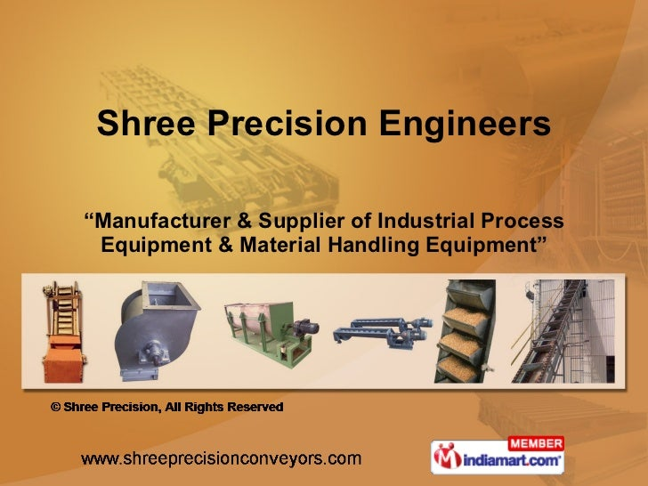 """"""" Manufacturer & Supplier of Industrial Process Equipment & Material Handling Equipment"""" Shree Precision Engineers"""