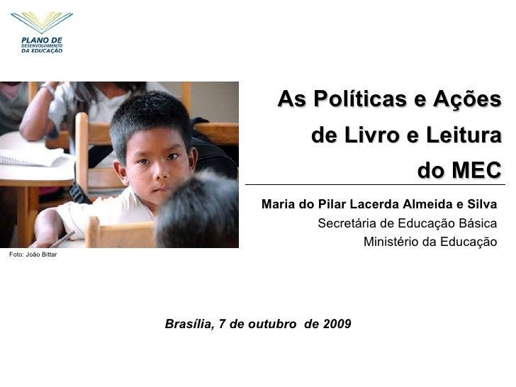 Brasília, 7 de outubro  de 2009 As Políticas e Ações de Livro e Leitura do MEC Foto: João Bittar Maria do Pilar Lacerda Al...