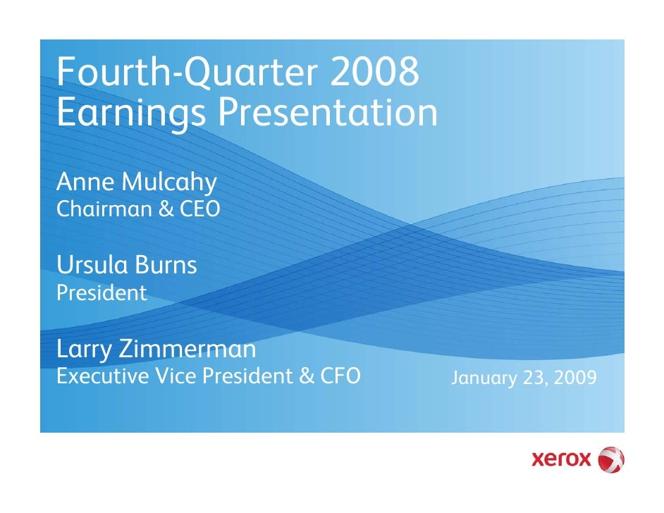 Fourth-Quarter 2008 Earnings Presentation Anne Mulcahy Chairman & CEO  Ursula Burns President  Larry Zimmerman Executive V...