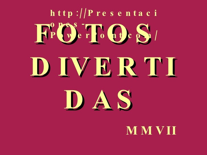 FOTOS  DIVERTIDAS MMVII http://Presentaciones-PowerPoint.com/