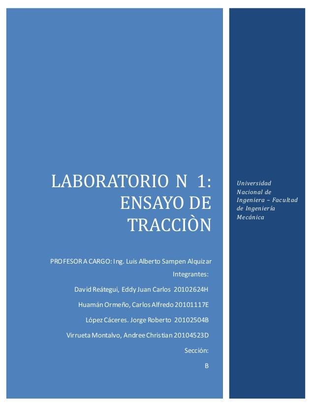 LABORATORIO N 1:  ENSAYO DE  TRACCIÒN  PROFESOR A CARGO: Ing. Luis Alberto Sampen Alquizar  Universidad  Nacional de  Inge...