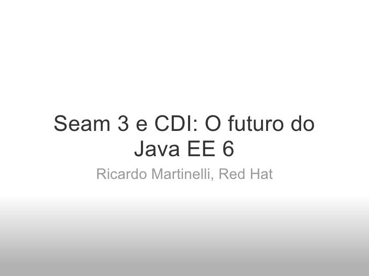 Seam 3 e CDI: O futuro do Java EE 6