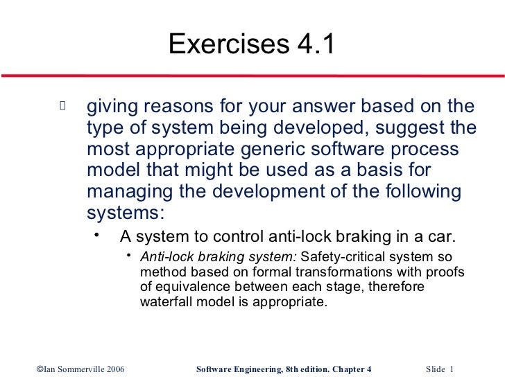 Exercises 4.1           giving reasons for your answer based on the           type of system being developed, suggest the ...