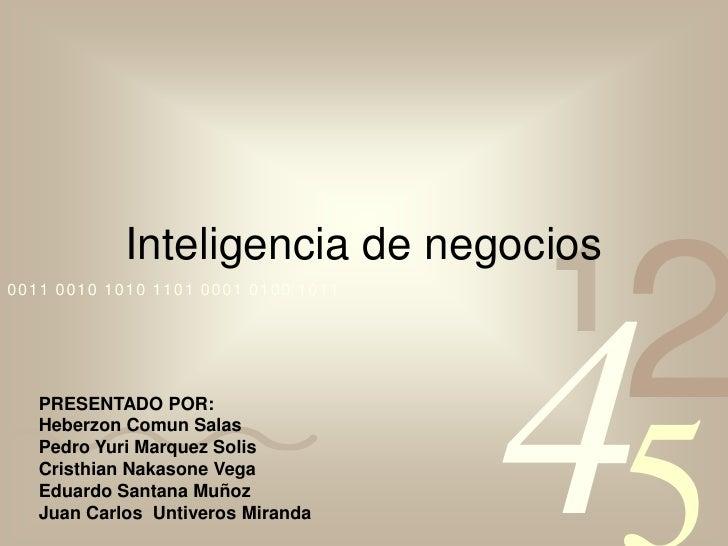 Inteligencia de negocios<br />PRESENTADO POR:<br />Heberzon Comun Salas<br />Pedro Yuri Marquez Solis<br />Cristhian Nakas...