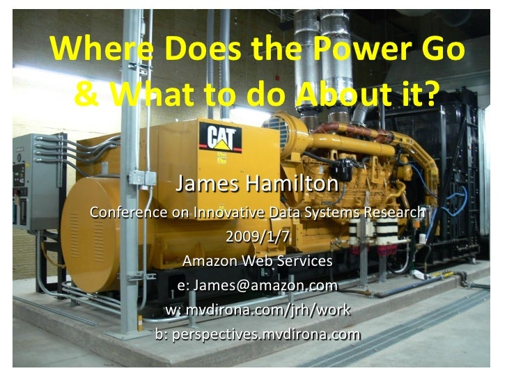 Where Does the Power Go  & What to do About it?               James Hamilton   Conference on Innovative Data Systems Resea...