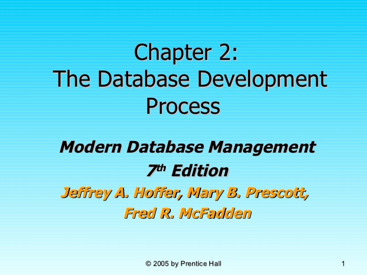 Chapter 2:  The Database Development Process  Modern Database Management 7 th  Edition Jeffrey A. Hoffer, Mary B. Prescott...