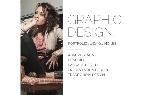 GRAPHIC DESIGN PORTFOLIO : LIZA QUINONES ADVERTISEMENT BRANDING PACKAGE DESIGN PRESENTATION DESIGN TRADE SHOW DESIGN