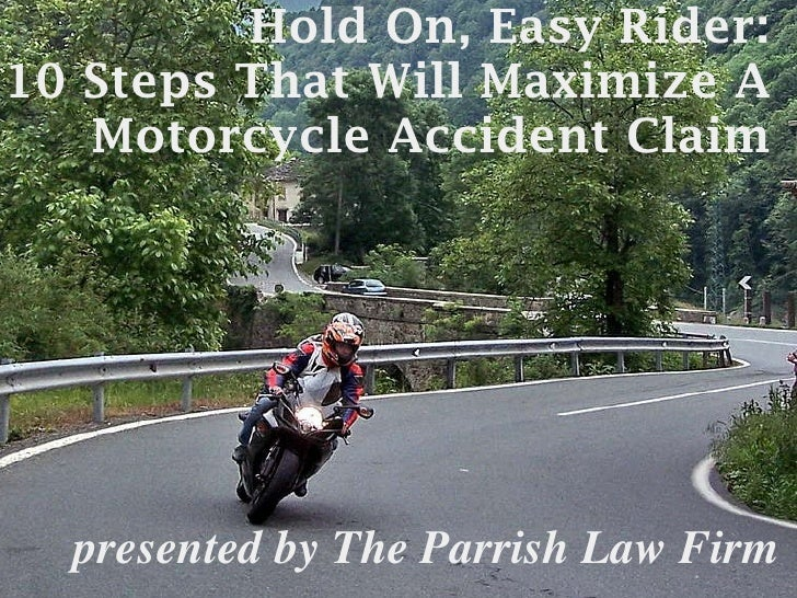 Hold On, Easy Rider: 10 Steps That Will Maximize A Motorcycle Accident Claim presented by The Parrish Law Firm
