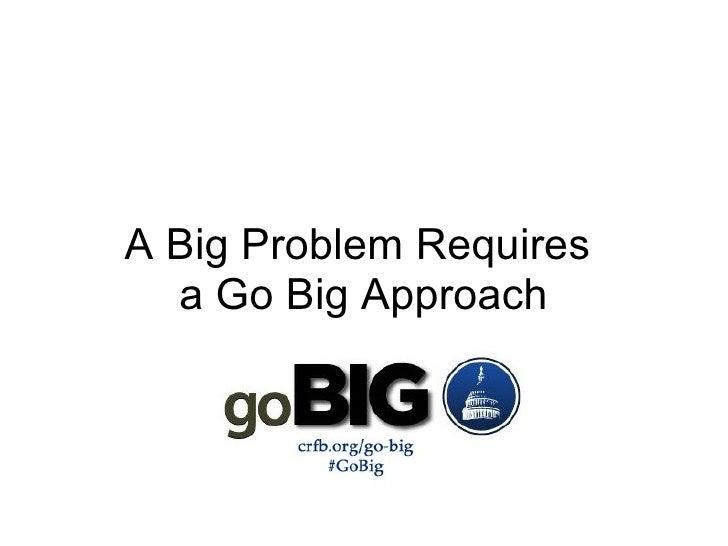 A Big Problem Requires  a Go Big Approach