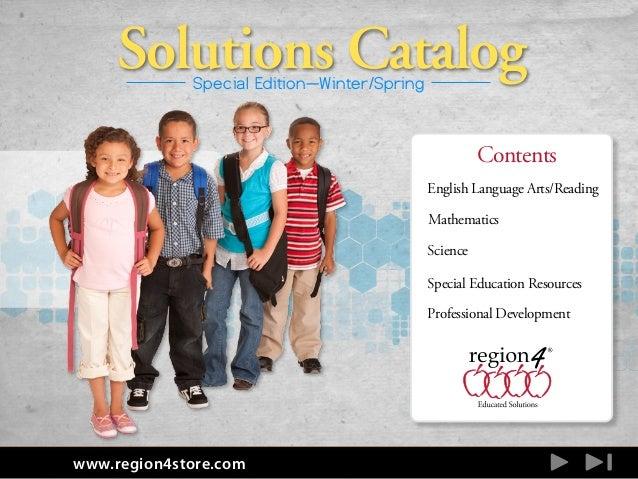 www.region4store.com Special Edition—Winter/Spring Contents Solutions Catalog English Language Arts/Reading Mathematics Sc...