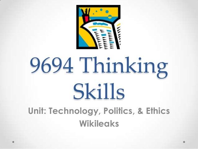 9694 Thinking    SkillsUnit: Technology, Politics, & Ethics            Wikileaks