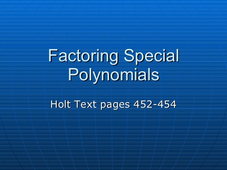 Factoring Special Polynomials Holt Text pages 452-454