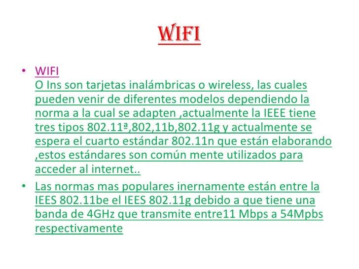 WIFI<br />WIFIO Ins son tarjetas inalámbricas o wireless, las cuales pueden venir de diferentes modelos dependiendo la nor...