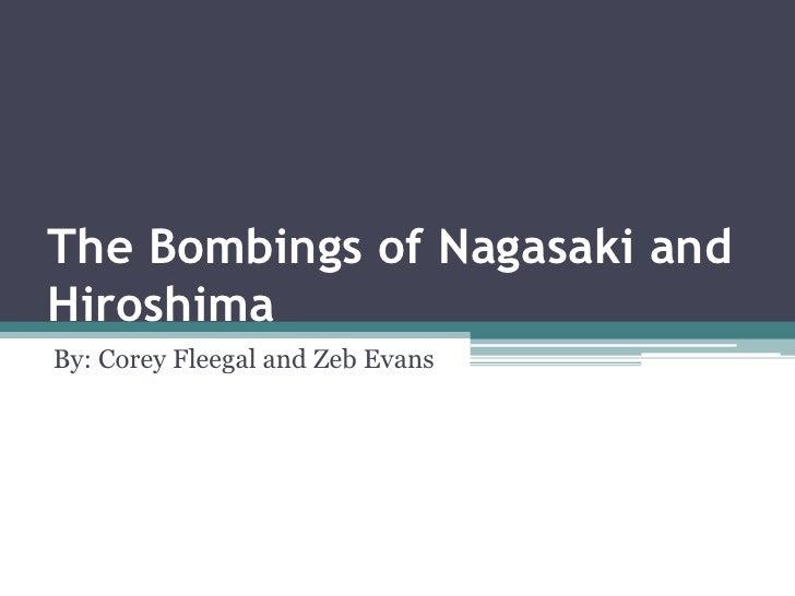The Bombings of Nagasaki and Hiroshima By: Corey Fleegal and Zeb Evans