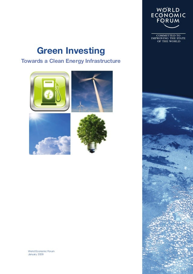 World Economic Forum January 2009 Green Investing Towards a Clean Energy Infrastructure COMMITTED TO IMPROVING THE STATE O...