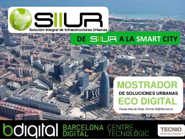 DE A LA SMART CITY Solución Integral de Infraestructuras Urbanas ECO DIGITAL DE SOLUCIONES URBANAS MOSTRADOR Pasaje Mas de...