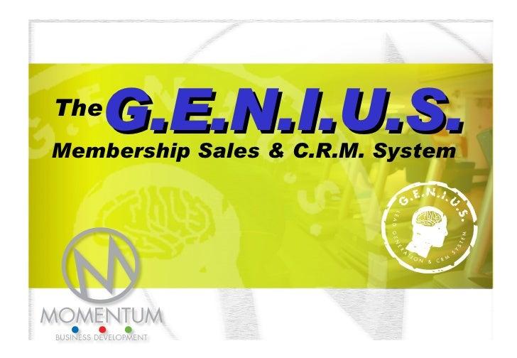 The G.E.N.I.U.S. Membership Sales & C.R.M. System