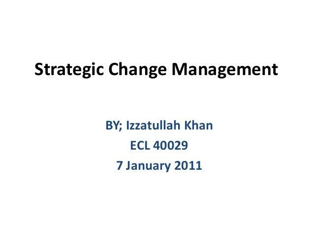 Strategic Change Management BY; Izzatullah Khan ECL 40029 7 January 2011
