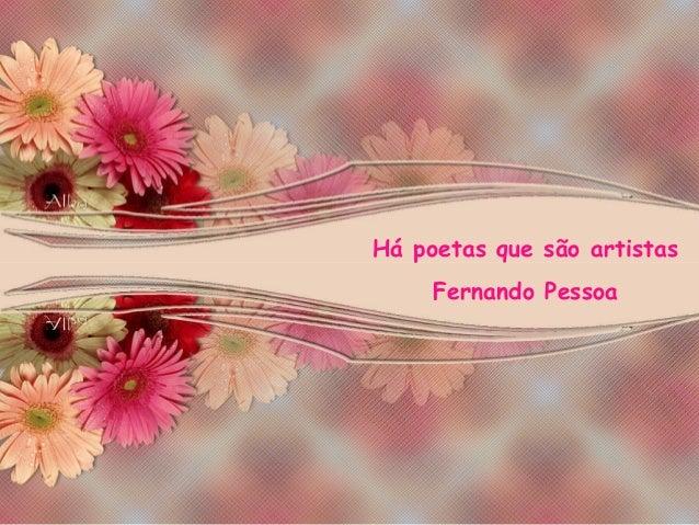 Há poetas que são artistas Fernando Pessoa