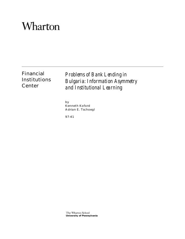Financial Institutions Center  Problems of Bank Lending in Bulgaria: Information Asymmetry and Institutional Learning by K...