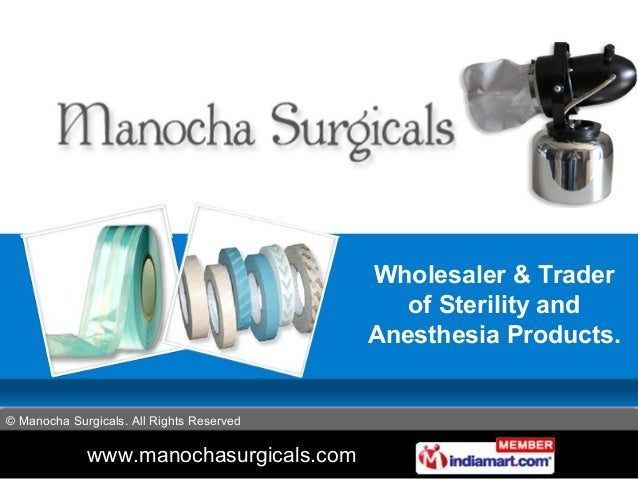 www.manochasurgicals.com © Manocha Surgicals. All Rights Reserved Wholesaler & Trader of Sterility and Anesthesia Products.
