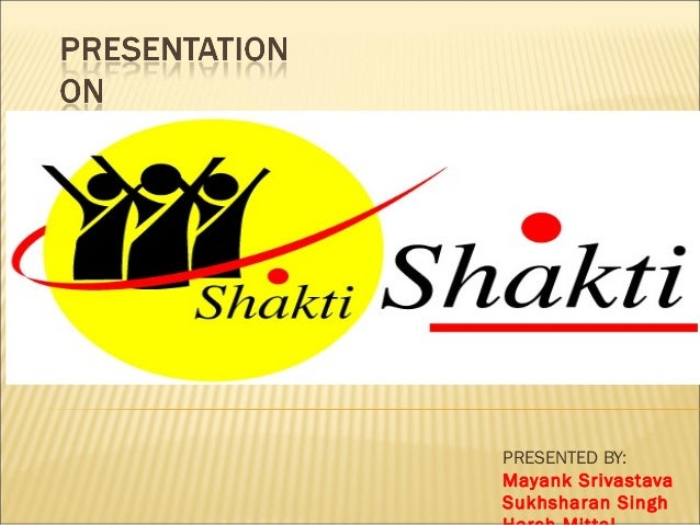 project shakti Shakti is hul's sales and distribution initiative that combines social responsibility, sustainability, and business strategy india has more than 6, 30,000 villages.